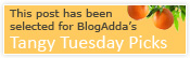 BlogAdda's Tangy Tuesday Picks