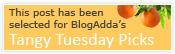 BlogAdda's Tangy Tuesday Picks